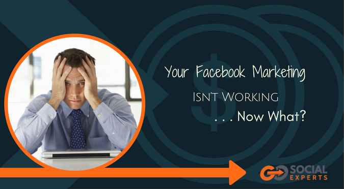 Your Facebook Marketing isn't Working, Now What?