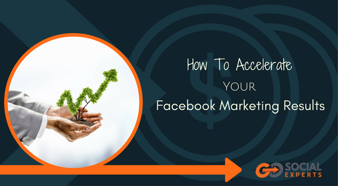How To Accelerate Your Facebook Marketing Results