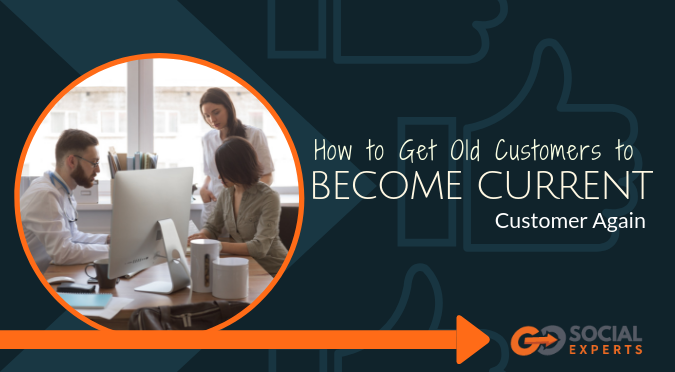 how to get old customers to become current customers again