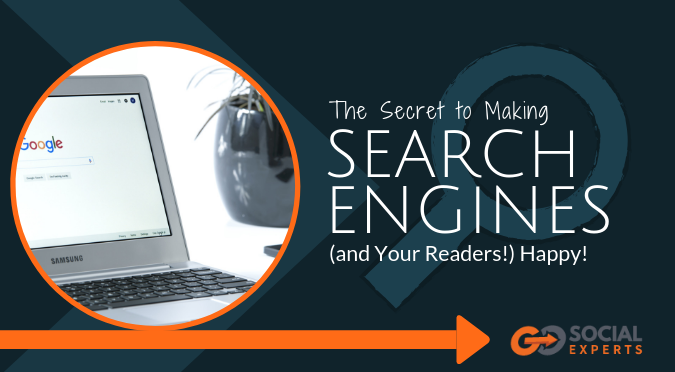 Are Search Engines Making Students >> The Secret To Making Search Engines And Your Readers Happy Go